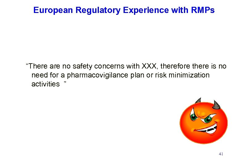 """European Regulatory Experience with RMPs """"There are no safety concerns with XXX, therefore there"""