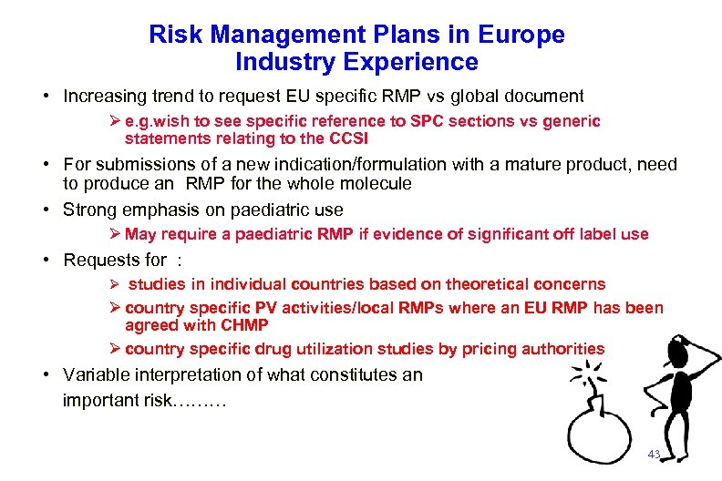 Risk Management Plans in Europe Industry Experience • Increasing trend to request EU specific
