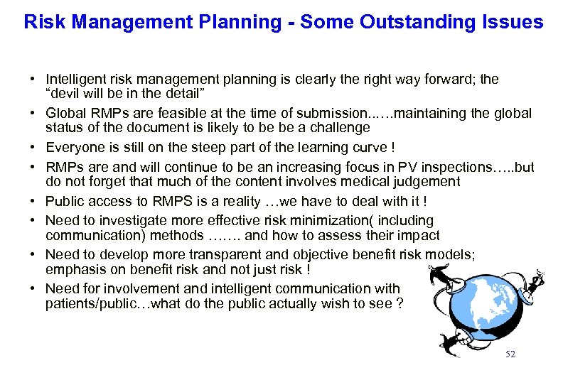 Risk Management Planning - Some Outstanding Issues • Intelligent risk management planning is clearly