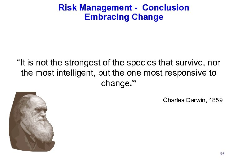 """Risk Management - Conclusion Embracing Change """"It is not the strongest of the species"""