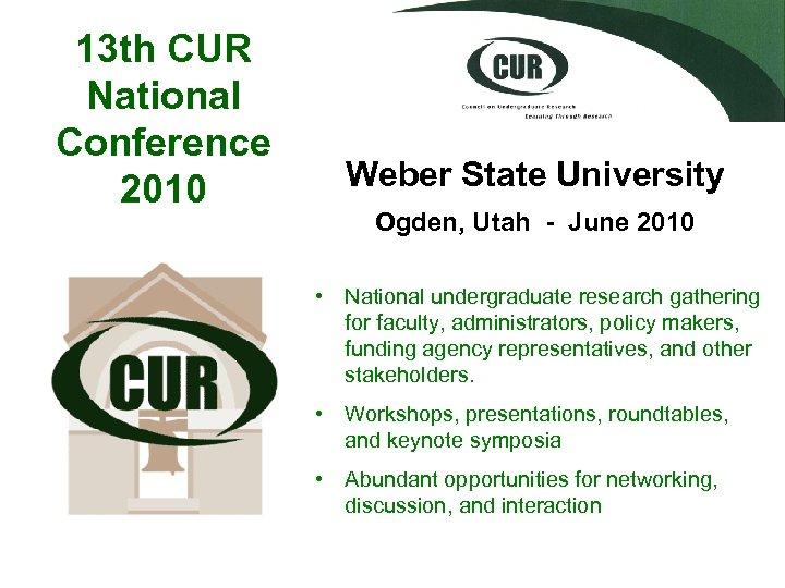 13 th CUR National Conference 2010 Weber State University Ogden, Utah - June 2010