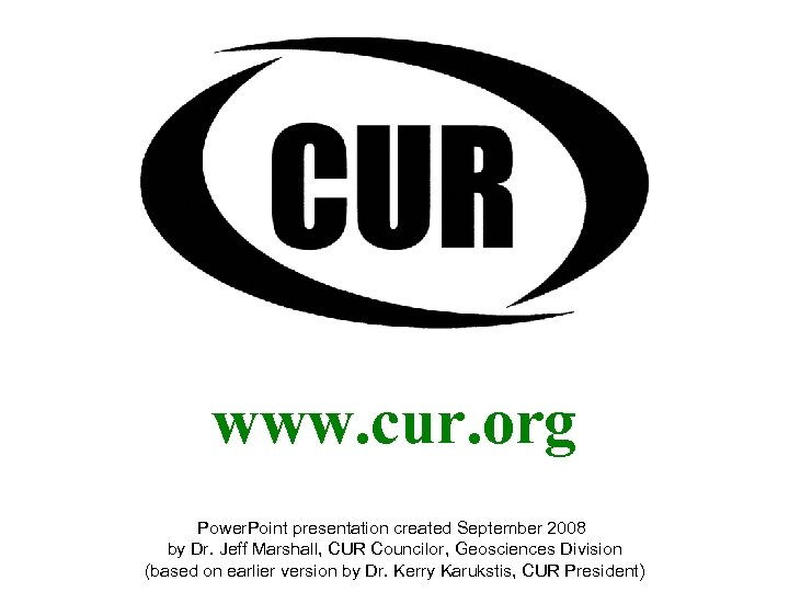 www. cur. org Power. Point presentation created September 2008 by Dr. Jeff Marshall, CUR