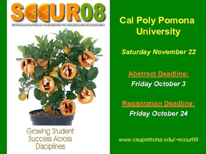 Cal Poly Pomona University Saturday November 22 Abstract Deadline: Friday October 3 Registration Deadline: