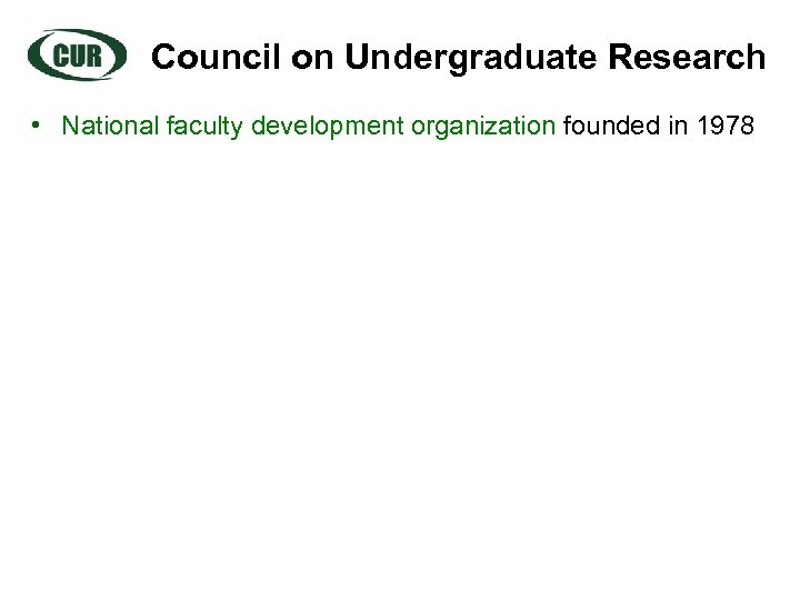 Council on Undergraduate Research • National faculty development organization founded in 1978
