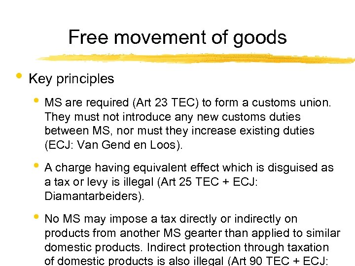 Free movement of goods • Key principles • MS are required (Art 23 TEC)