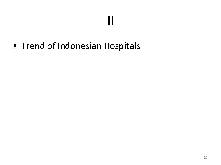 II • Trend of Indonesian Hospitals 11