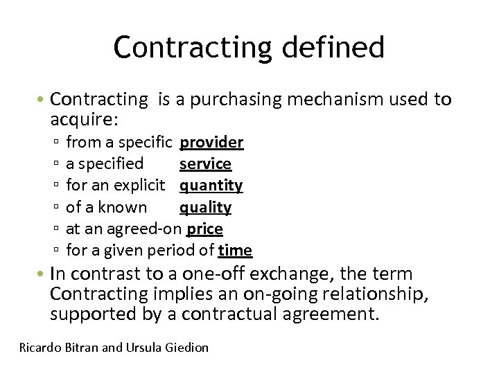 Contracting defined • Contracting is a purchasing mechanism used to acquire: ▫ ▫ ▫