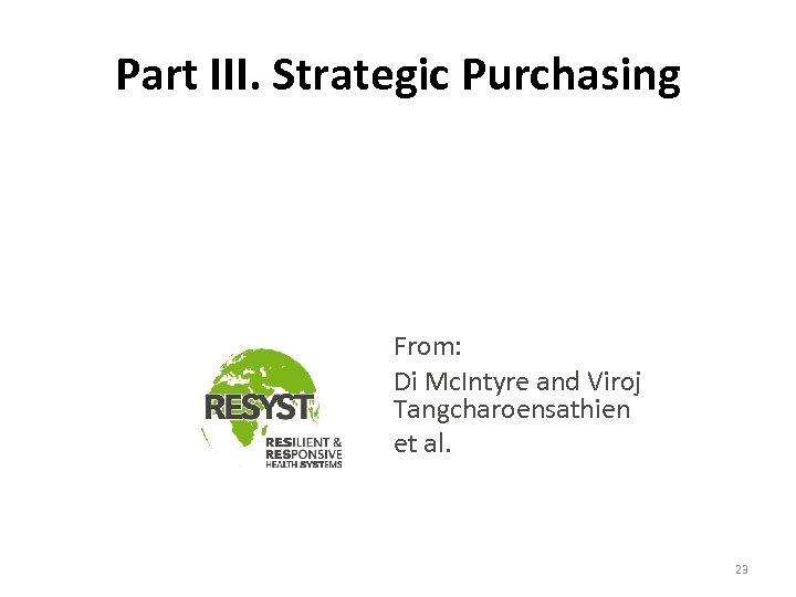 Part III. Strategic Purchasing From: Di Mc. Intyre and Viroj Tangcharoensathien et al. 23