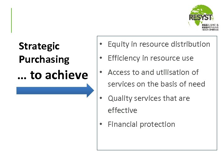 Strategic Purchasing • Equity in resource distribution … to achieve • Access to and