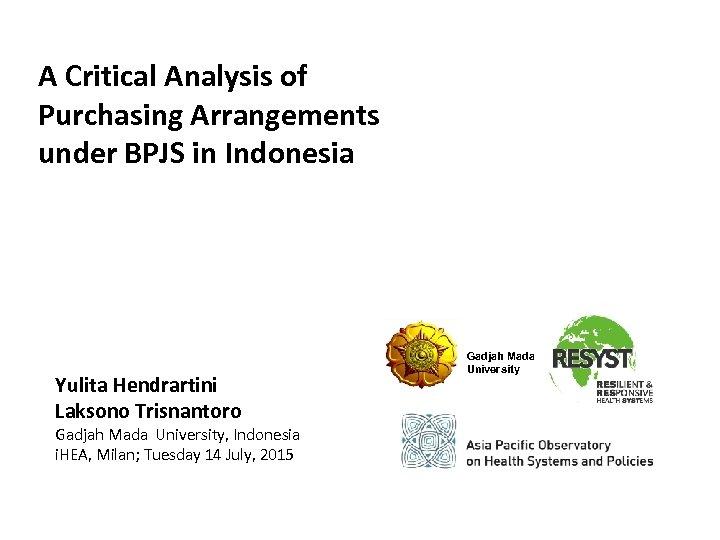 A Critical Analysis of Purchasing Arrangements under BPJS in Indonesia Yulita Hendrartini Laksono Trisnantoro