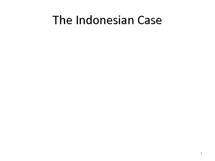 The Indonesian Case 5