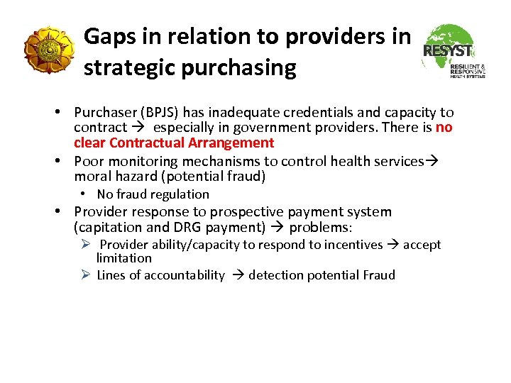 Gaps in relation to providers in strategic purchasing • Purchaser (BPJS) has inadequate credentials