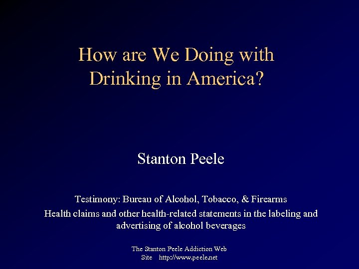 How are We Doing with Drinking in America? Stanton Peele Testimony: Bureau of Alcohol,