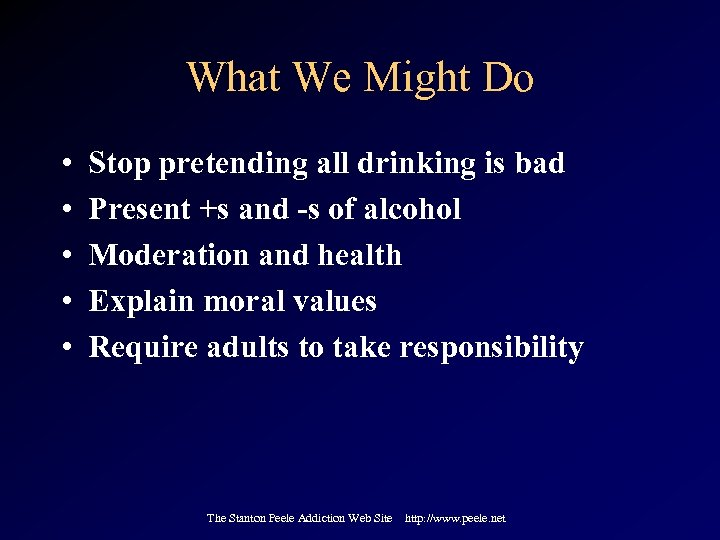 What We Might Do • • • Stop pretending all drinking is bad Present