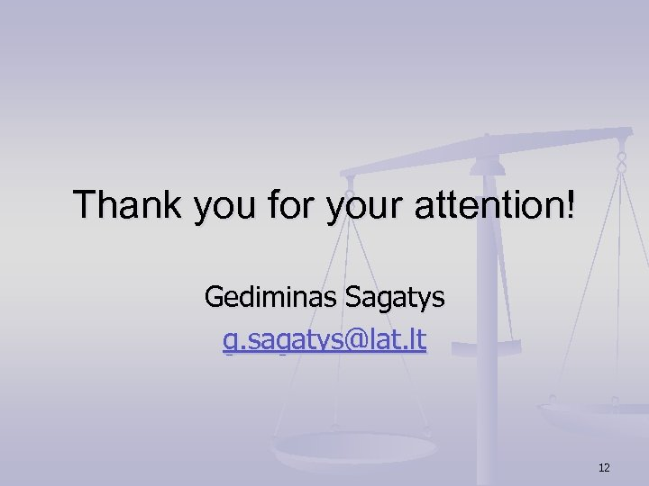 Thank you for your attention! Gediminas Sagatys g. sagatys@lat. lt 12