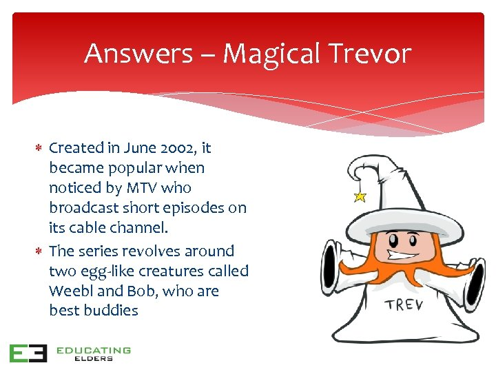 Answers – Magical Trevor Created in June 2002, it became popular when noticed by