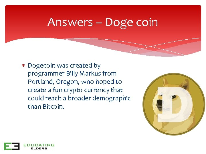 Answers – Doge coin Dogecoin was created by programmer Billy Markus from Portland, Oregon,