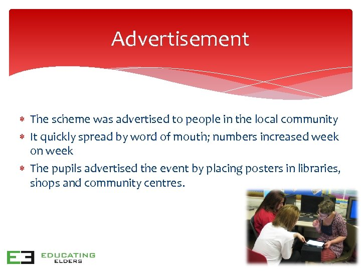 Advertisement The scheme was advertised to people in the local community It quickly spread