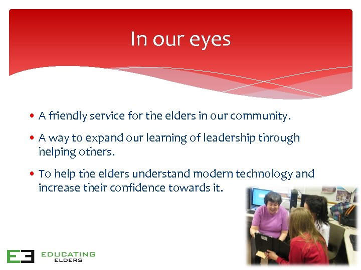 In our eyes • A friendly service for the elders in our community. •