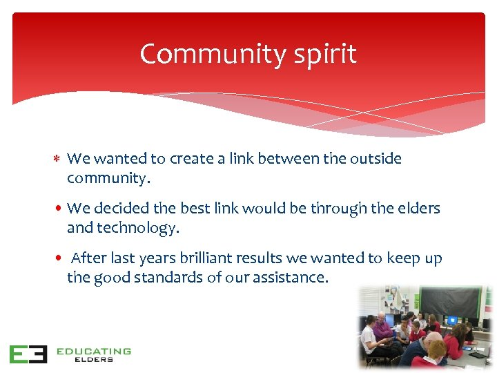 Community spirit We wanted to create a link between the outside community. • We