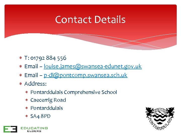 Contact Details T: 01792 884 556 Email – louise. james@swansea-edunet. gov. uk Email –