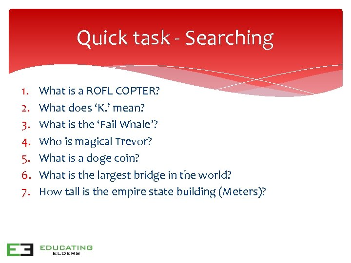 Quick task - Searching 1. 2. 3. 4. 5. 6. 7. What is a