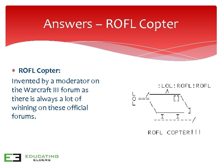 Answers – ROFL Copter: Invented by a moderator on the Warcraft III forum as