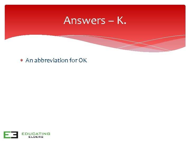 Answers – K. An abbreviation for OK