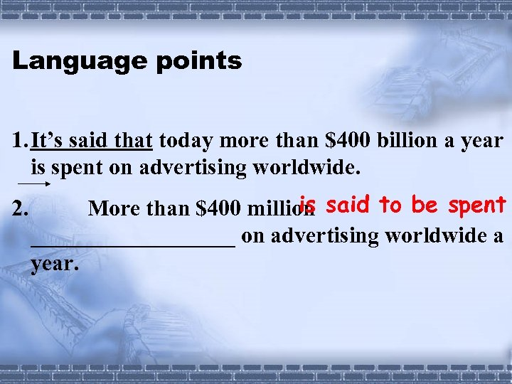 Language points 1. It's said that today more than $400 billion a year is