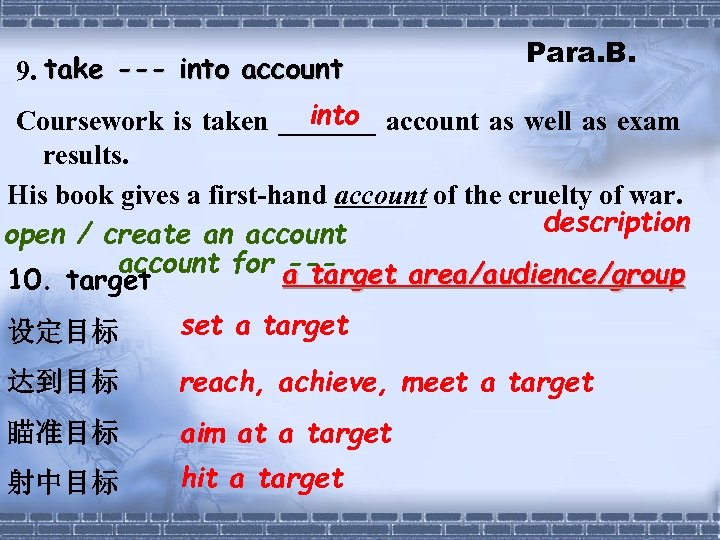 9. take --- into account Para. B. into Coursework is taken _______ account as