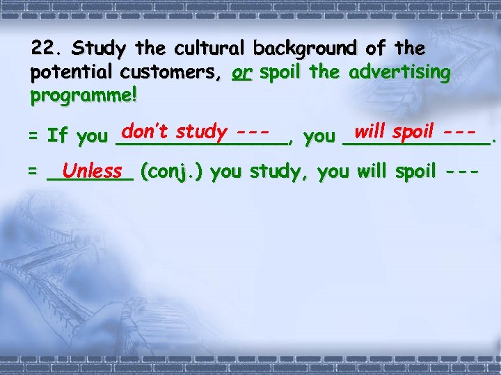 22. Study the cultural background of the potential customers, or spoil the advertising programme!