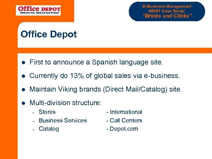 """E-Business Management 490 X 1 Case Study: """"Bricks and Clicks"""" Office Depot l First"""