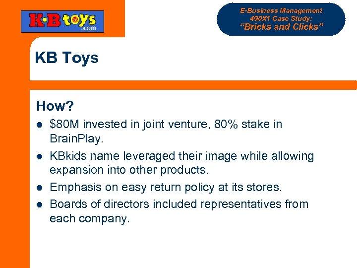 "E-Business Management 490 X 1 Case Study: ""Bricks and Clicks"" KB Toys How? l"