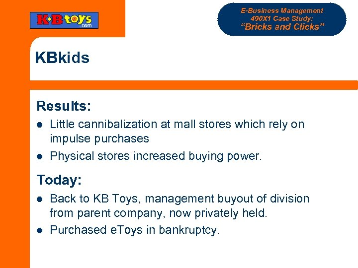 "E-Business Management 490 X 1 Case Study: ""Bricks and Clicks"" KBkids Results: l l"