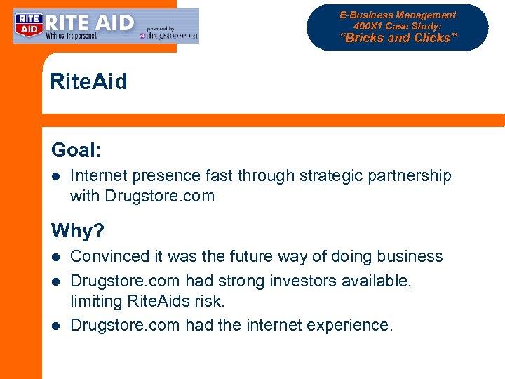 "E-Business Management 490 X 1 Case Study: ""Bricks and Clicks"" Rite. Aid Goal: l"