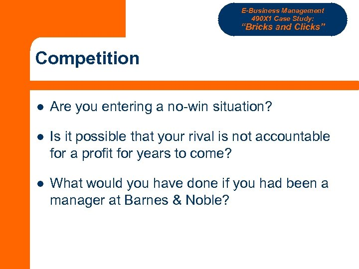 "E-Business Management 490 X 1 Case Study: ""Bricks and Clicks"" Competition l Are you"