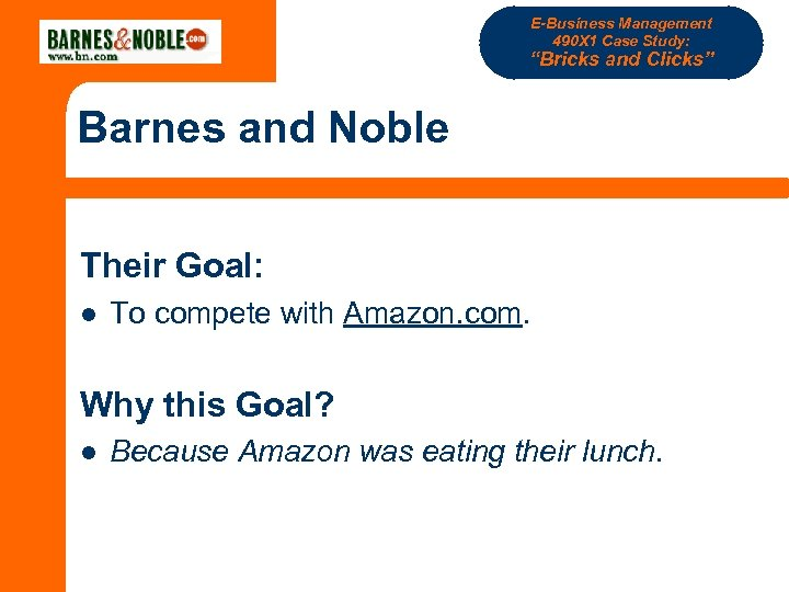 "E-Business Management 490 X 1 Case Study: ""Bricks and Clicks"" Barnes and Noble Their"