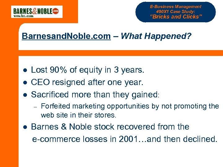 """E-Business Management 490 X 1 Case Study: """"Bricks and Clicks"""" Barnesand. Noble. com –"""