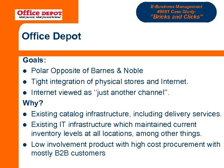 """E-Business Management 490 X 1 Case Study: """"Bricks and Clicks"""" Office Depot Goals: l"""