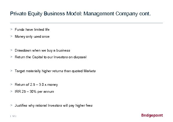 Private Equity Business Model: Management Company cont. > Funds have limited life > Money