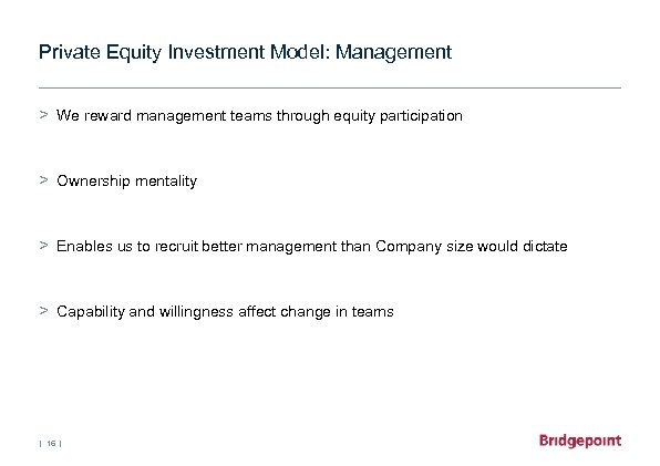 Private Equity Investment Model: Management > We reward management teams through equity participation >