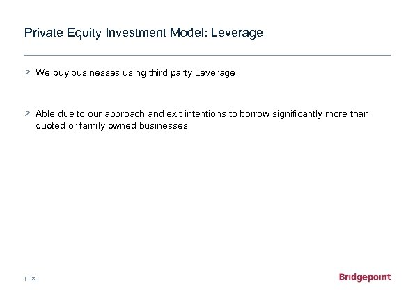 Private Equity Investment Model: Leverage > We buy businesses using third party Leverage >