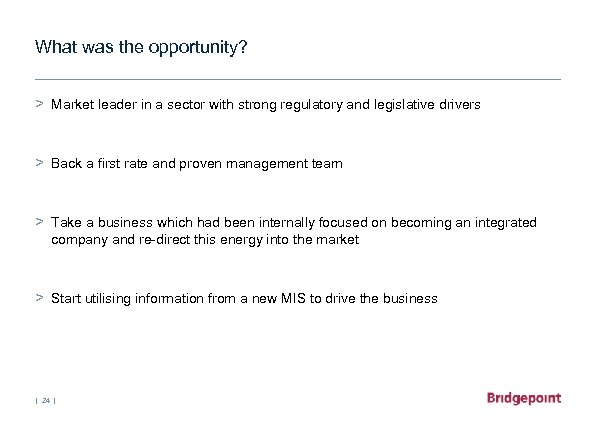 What was the opportunity? > Market leader in a sector with strong regulatory and