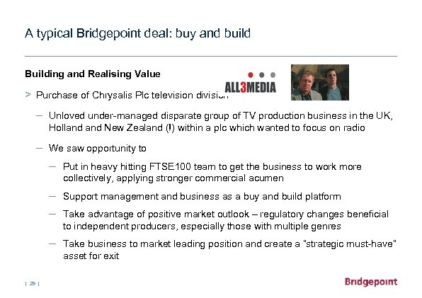 A typical Bridgepoint deal: buy and build Building and Realising Value > Purchase of