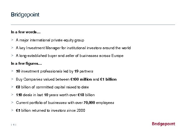 Bridgepoint In a few words… > A major international private equity group > A