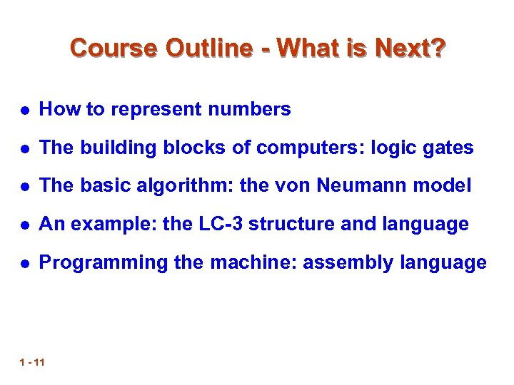 Course Outline - What is Next? l How to represent numbers l The building