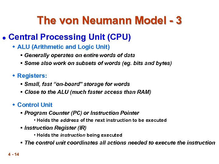 The von Neumann Model - 3 l Central Processing Unit (CPU) w ALU (Arithmetic