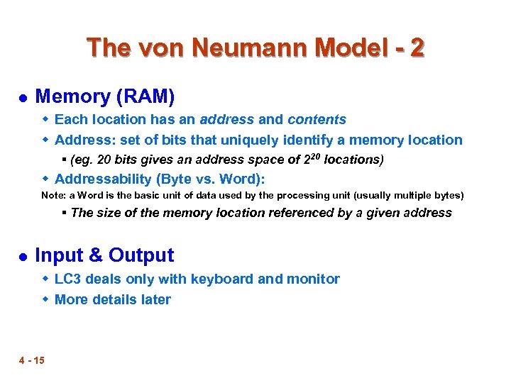 The von Neumann Model - 2 l Memory (RAM) w Each location has an