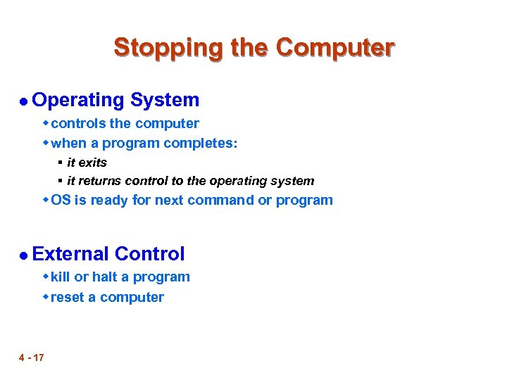 Stopping the Computer l Operating System w controls the computer w when a program