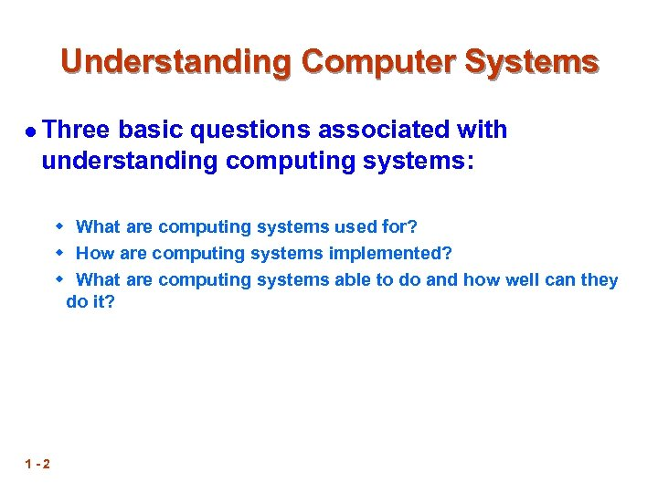 Understanding Computer Systems l Three basic questions associated with understanding computing systems: w What